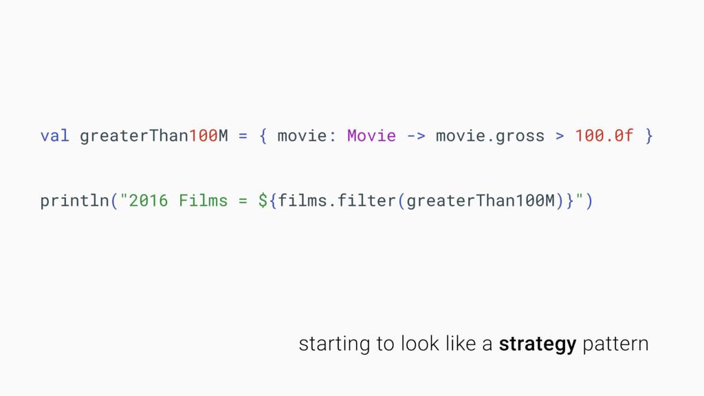val greaterThan100M = { movie: Movie -> movie.g...
