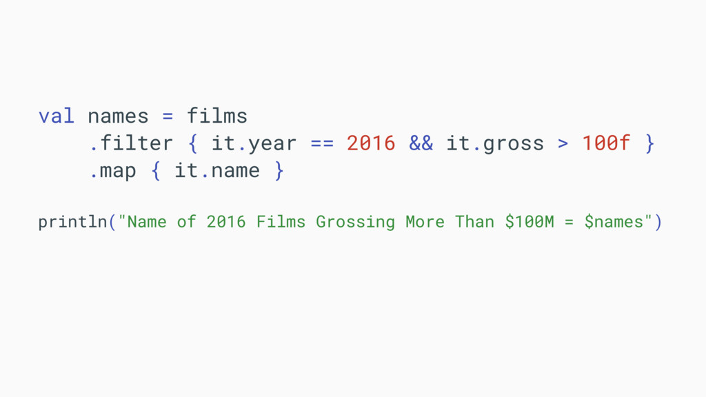 val names = films .filter { it.year == 2016 && ...