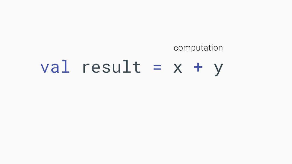 val result = x + y computation