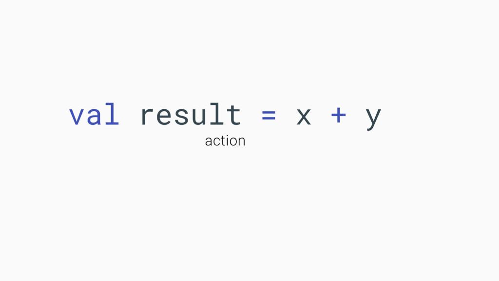 val result = x + y action