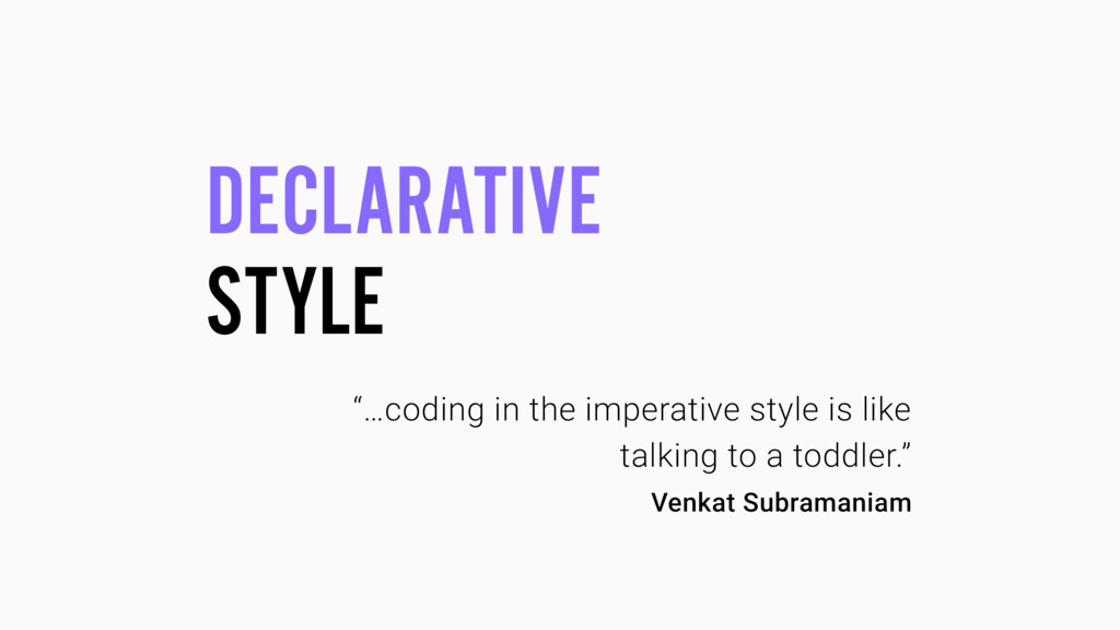 """DECLARATIVE STYLE """"…coding in the imperative st..."""