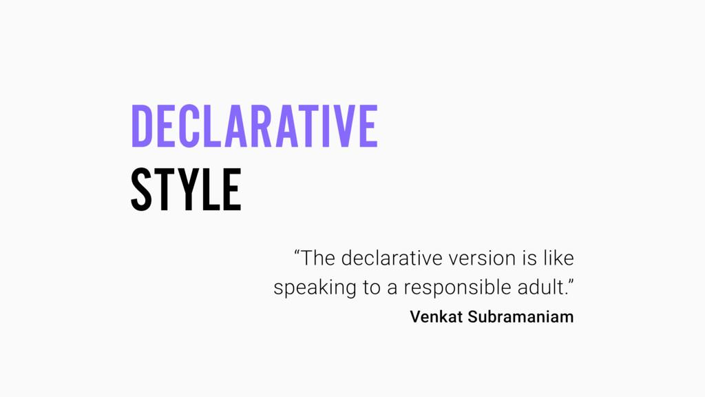"DECLARATIVE STYLE ""The declarative version is l..."