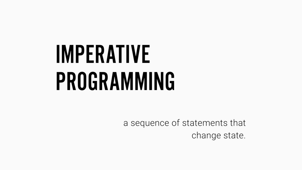 IMPERATIVE PROGRAMMING a sequence of statements...