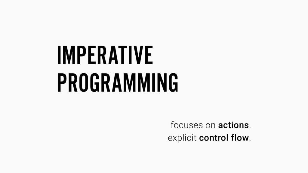 focuses on actions. explicit control flow. IMPE...
