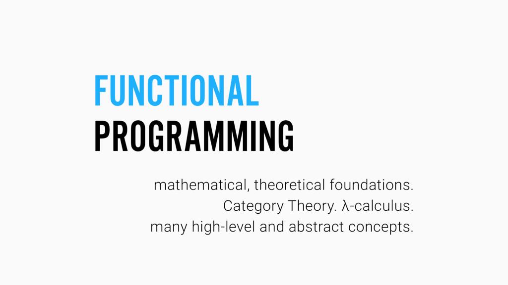 FUNCTIONAL PROGRAMMING mathematical, theoretica...
