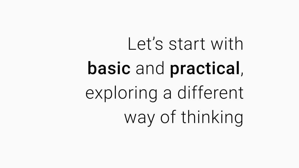 Let's start with basic and practical, exploring...