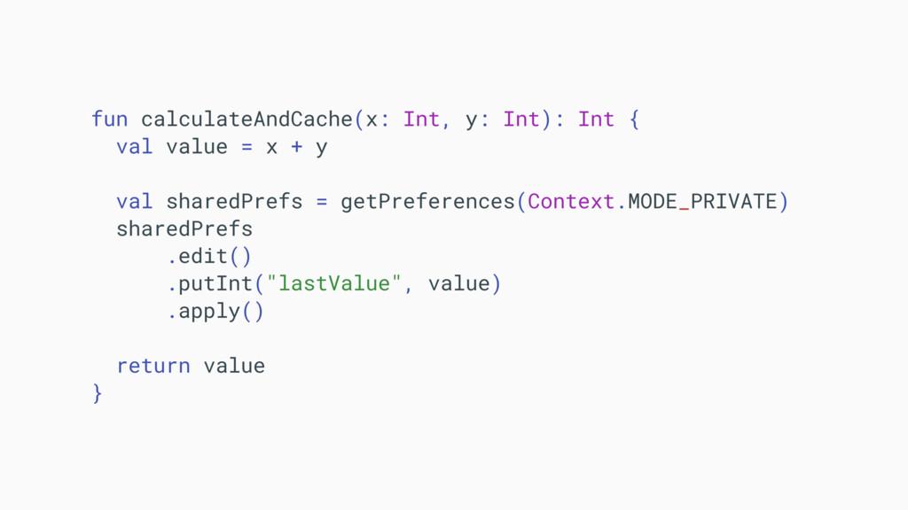 fun calculateAndCache(x: Int, y: Int): Int { va...
