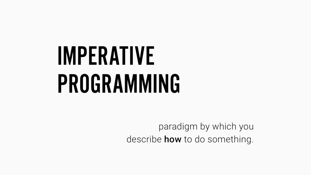 paradigm by which you describe how to do someth...