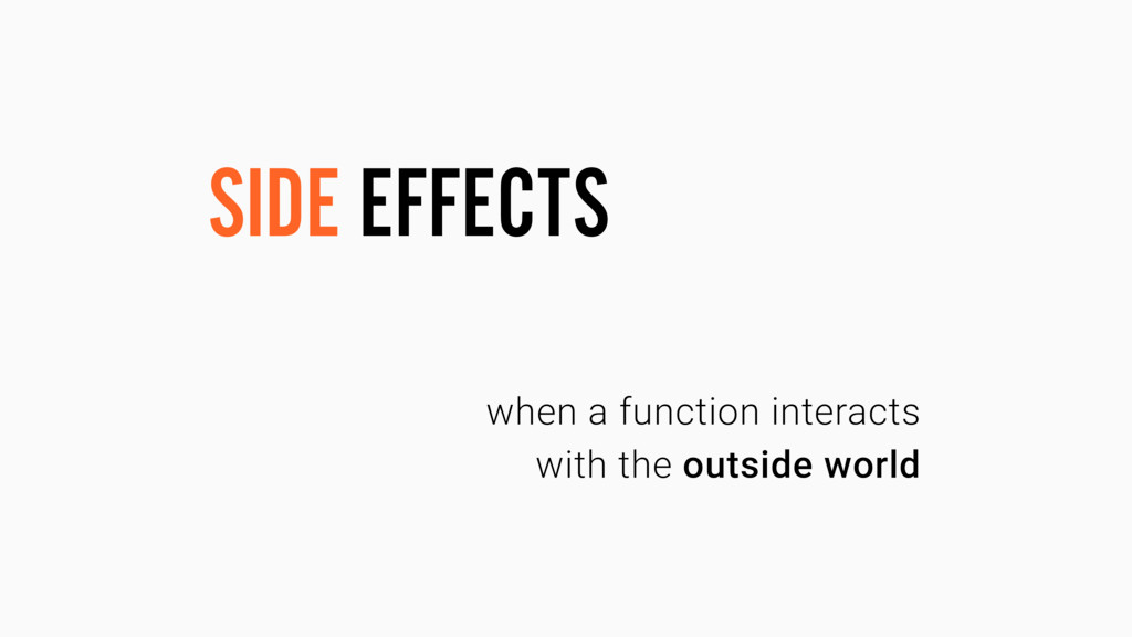 when a function interacts with the outside worl...