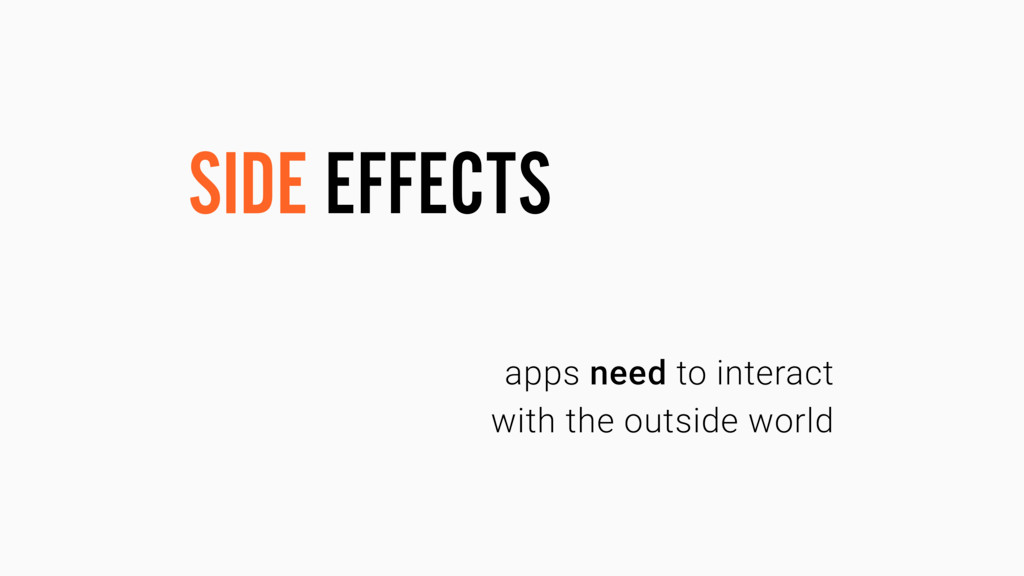 SIDE EFFECTS apps need to interact with the out...