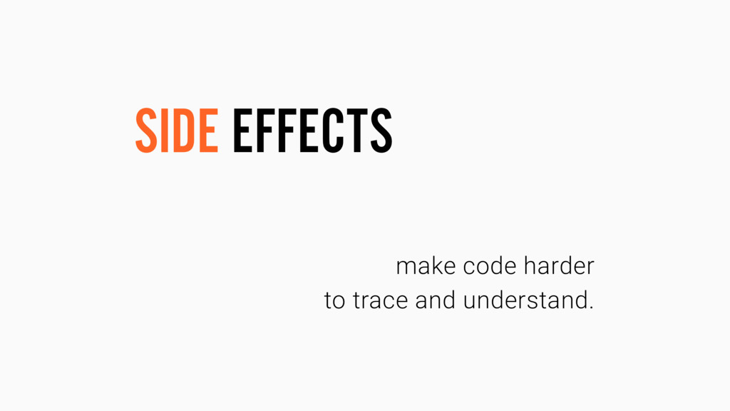 make code harder to trace and understand. SIDE ...