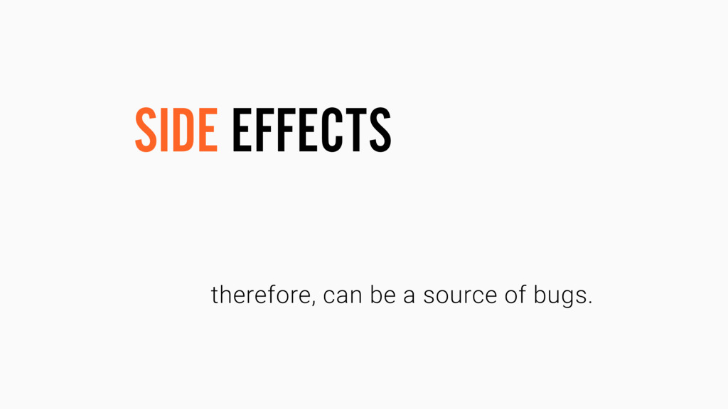 therefore, can be a source of bugs. SIDE EFFECTS