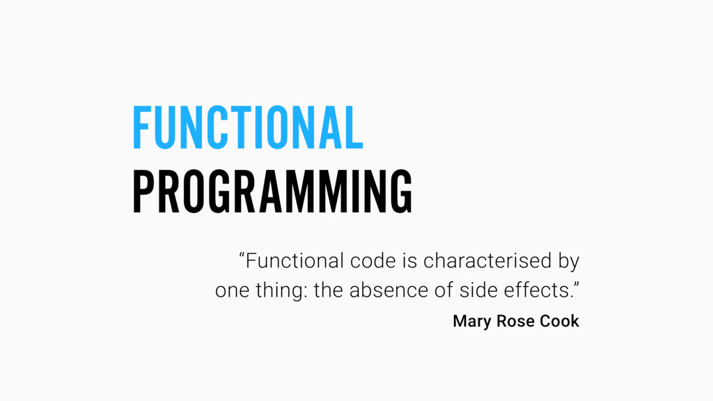 """FUNCTIONAL PROGRAMMING """"Functional code is char..."""