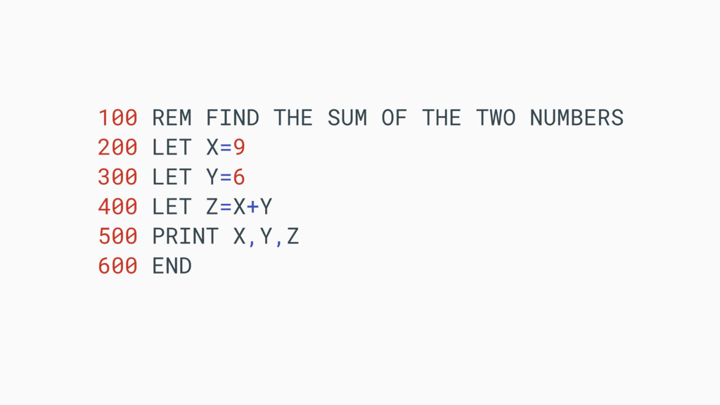 100 REM FIND THE SUM OF THE TWO NUMBERS 200 LET...