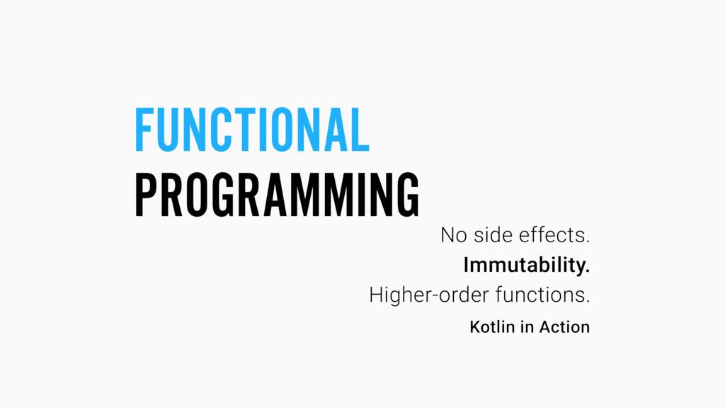 FUNCTIONAL PROGRAMMING No side effects. Immutab...