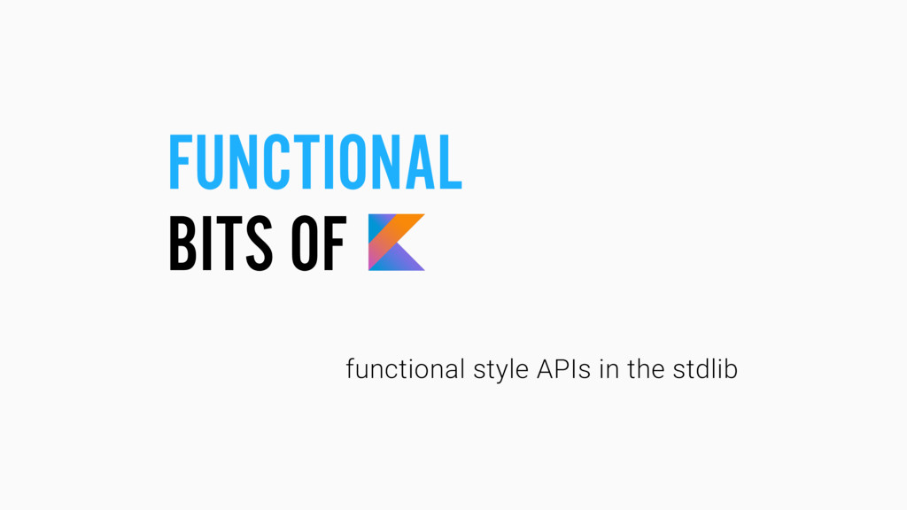 FUNCTIONAL BITS OF functional style APIs in the...