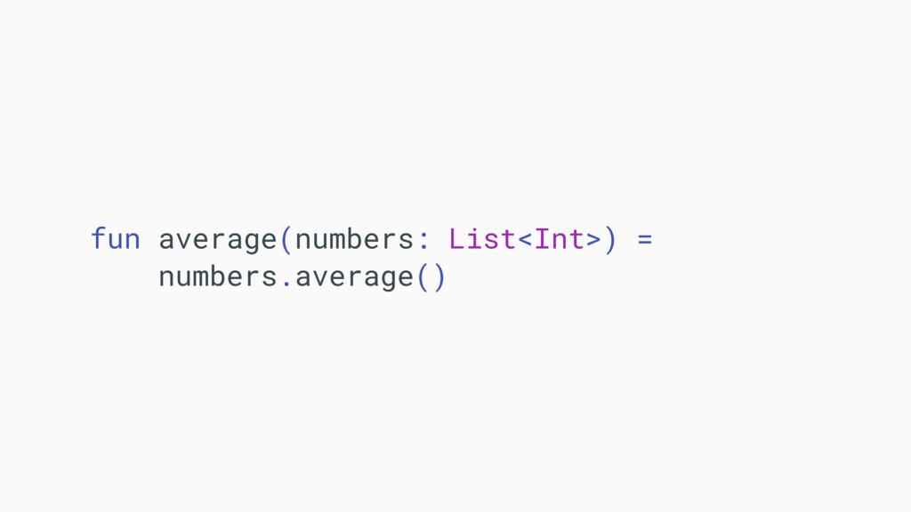 fun average(numbers: List<Int>) = numbers.avera...