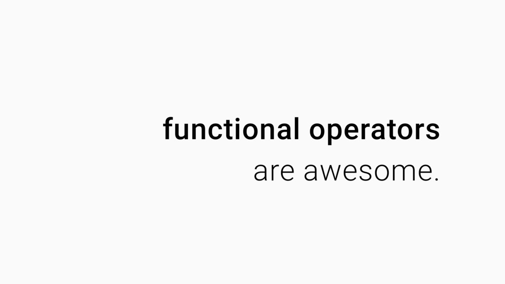 functional operators are awesome.