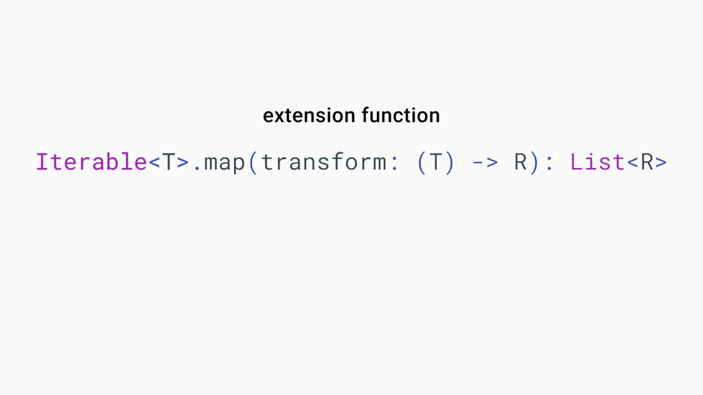 extension function Iterable<T>.map(transform: (...
