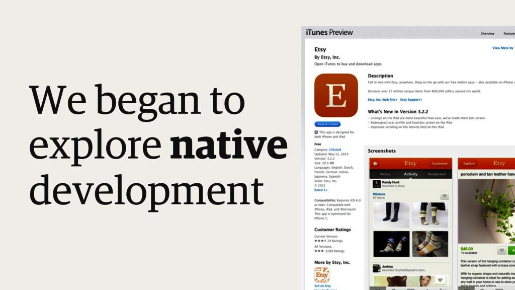 We began to explore native development