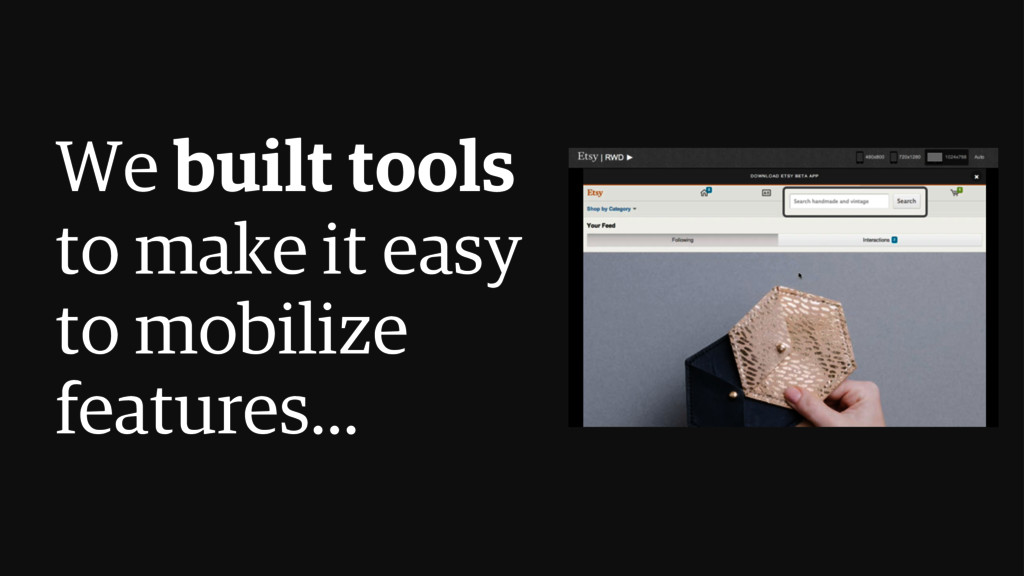 We built tools to make it easy to mobilize feat...