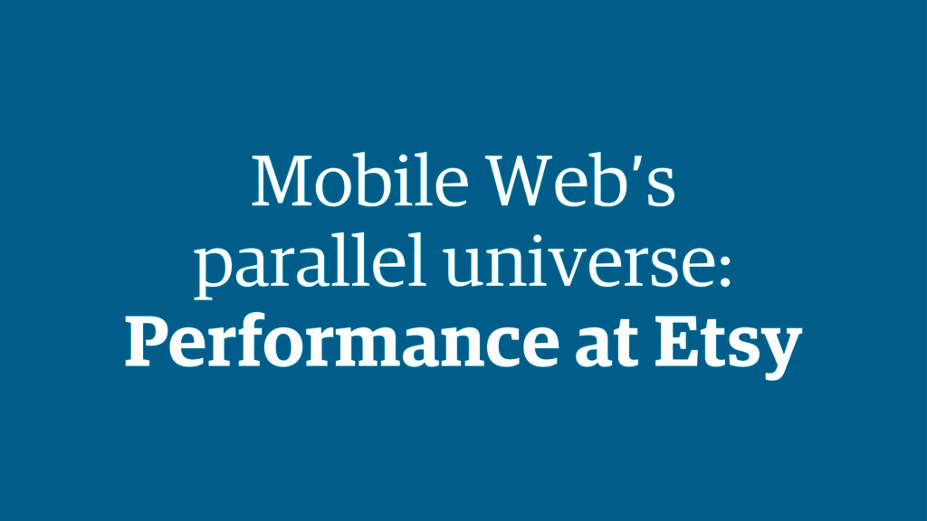Mobile Web's parallel universe: Performance at ...