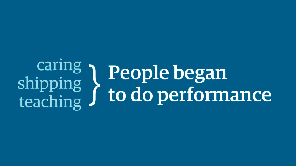 People began to do performance caring shipping ...