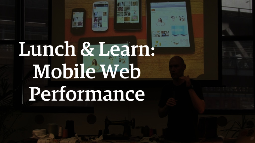 Lunch & Learn: Mobile Web Performance