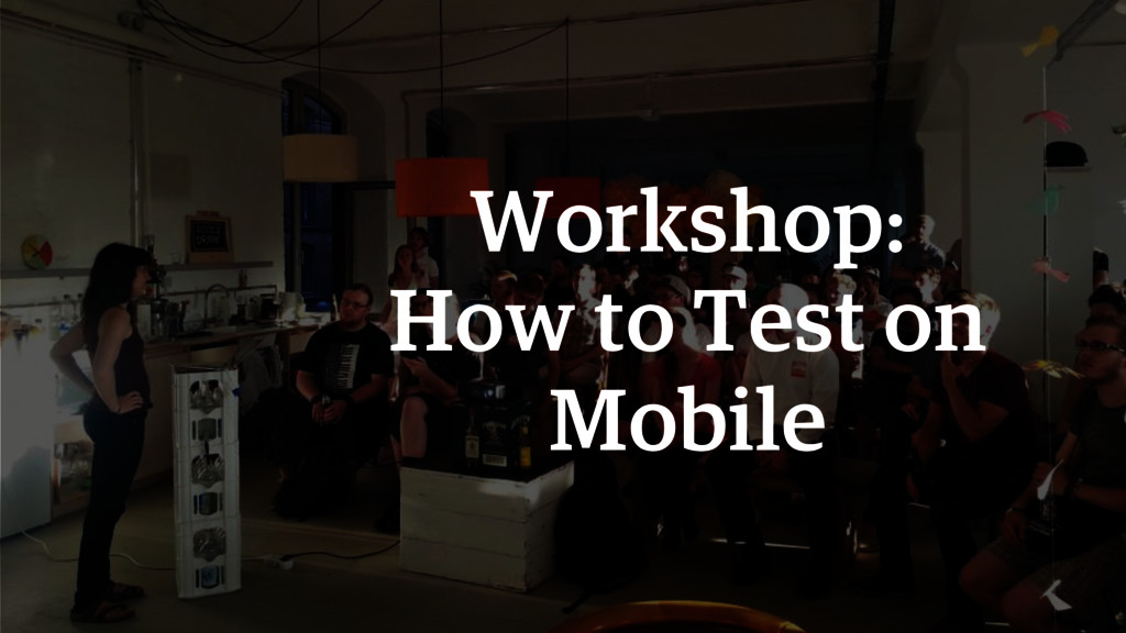 Workshop: How to Test on Mobile