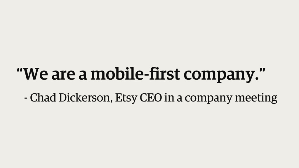 """""""We are a mobile-first company."""" - Chad Dickers..."""