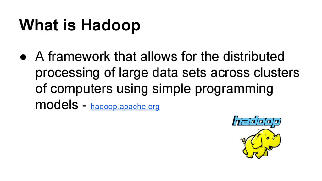 What is Hadoop ● A framework that allows for th...