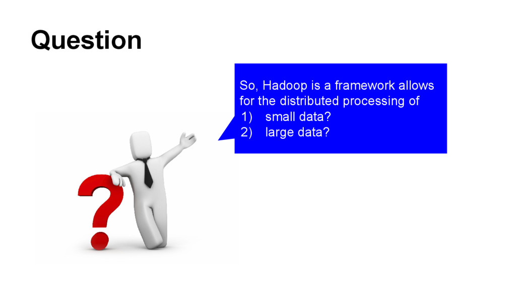 Question So, Hadoop is a framework allows for t...