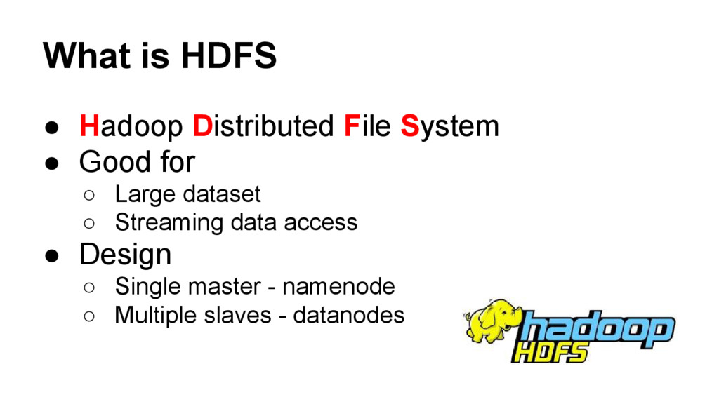 What is HDFS ● Hadoop Distributed File System ●...