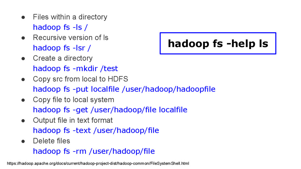 ● Files within a directory hadoop fs -ls / ● Re...