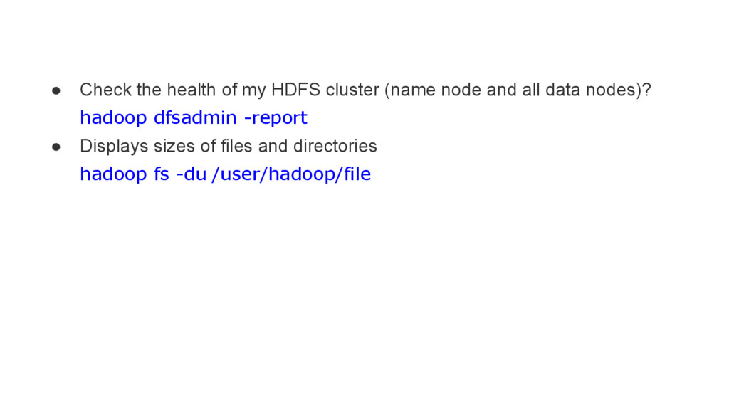 ● Check the health of my HDFS cluster (name nod...