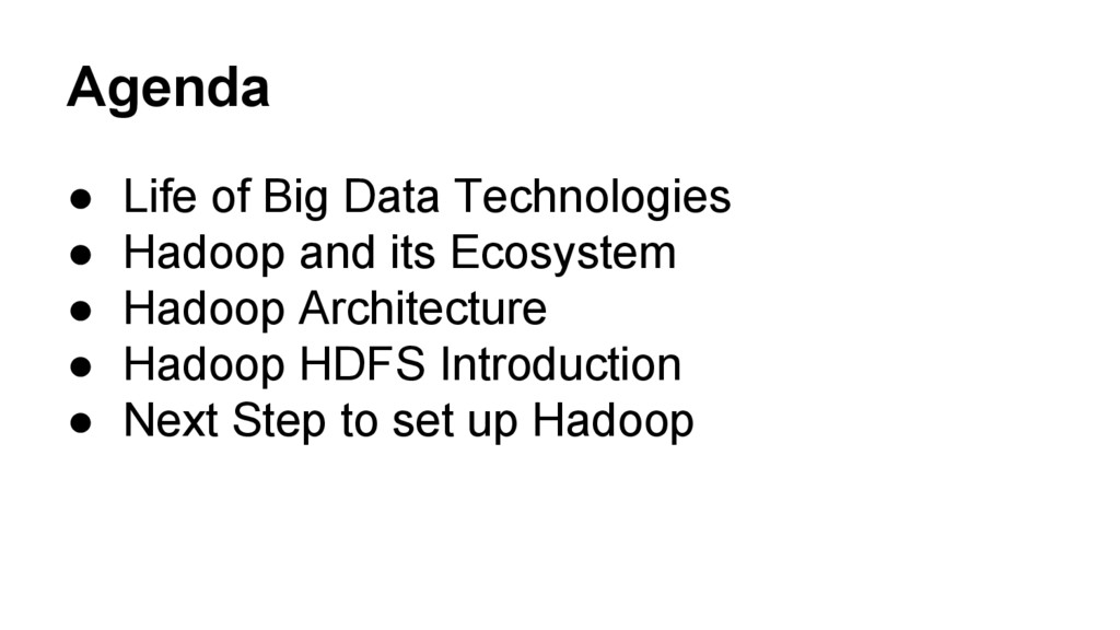 Agenda ● Life of Big Data Technologies ● Hadoop...