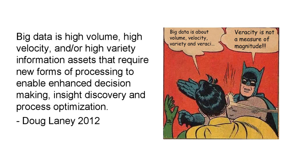 Big data is high volume, high velocity, and/or ...