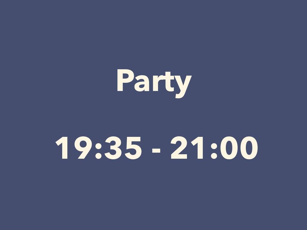 Party 19:35 - 21:00