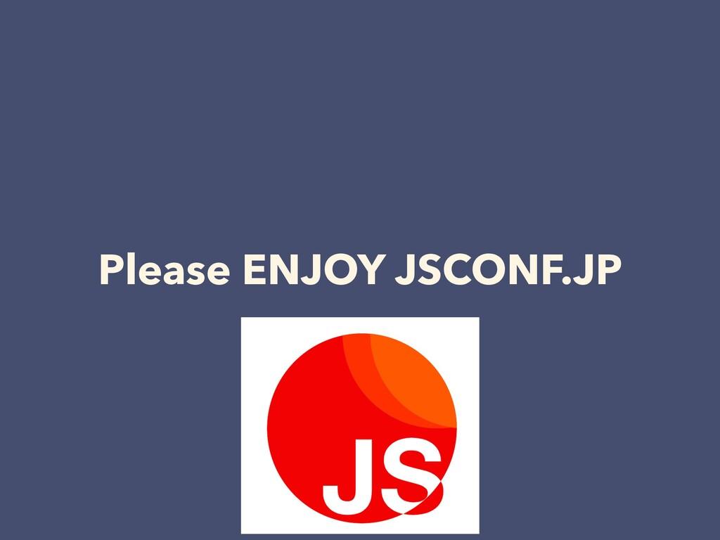 Please ENJOY JSCONF.JP