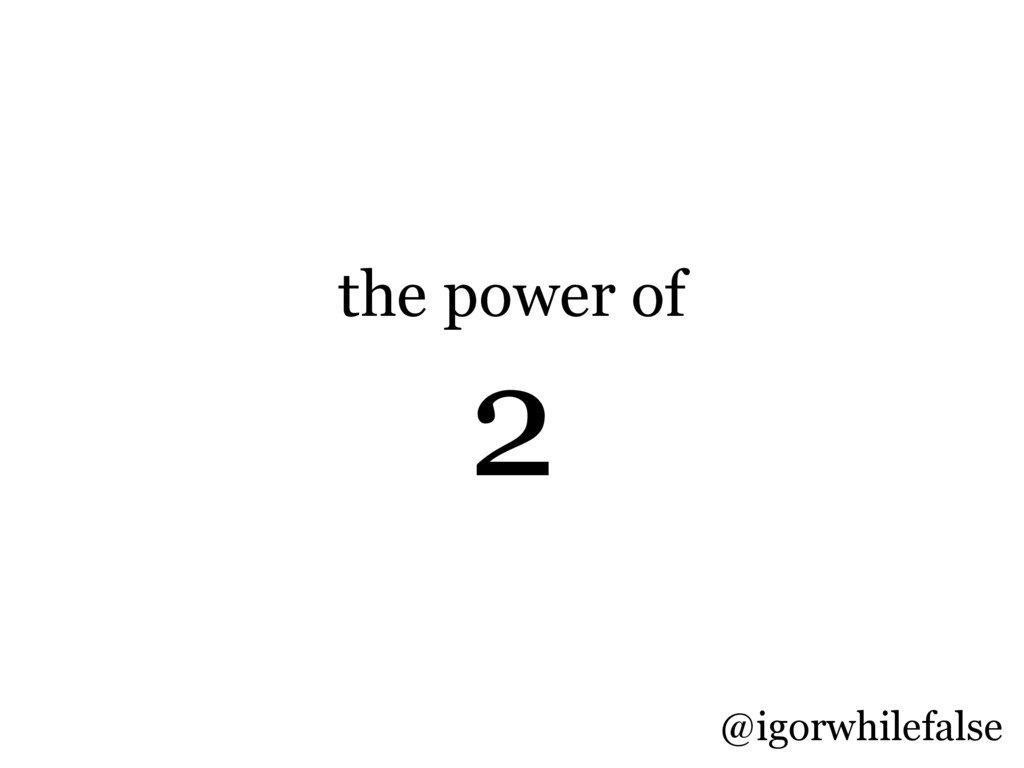 the power of 2 @igorwhilefalse