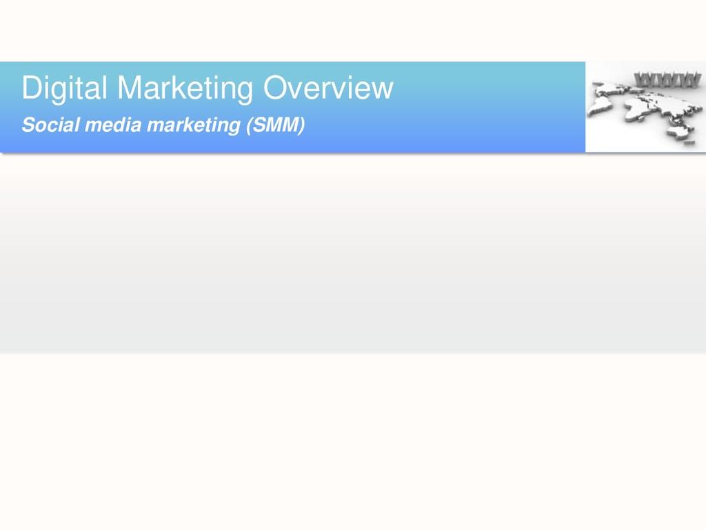 Digital Marketing Overview Social media marketi...