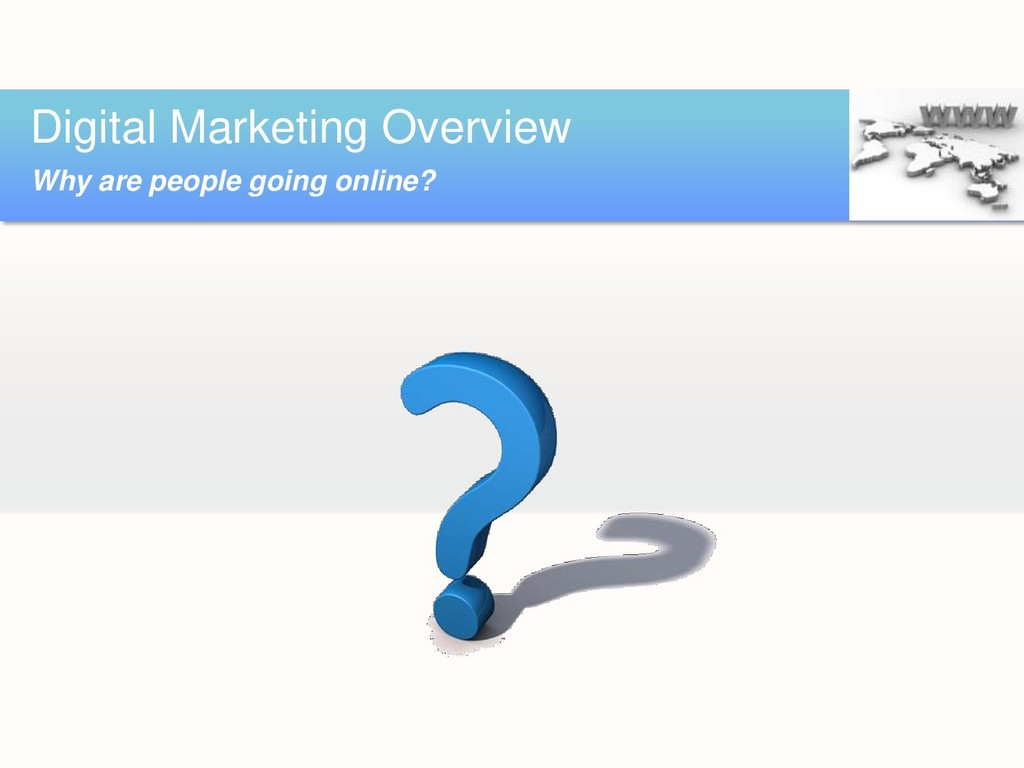 Digital Marketing Overview Why are people going...