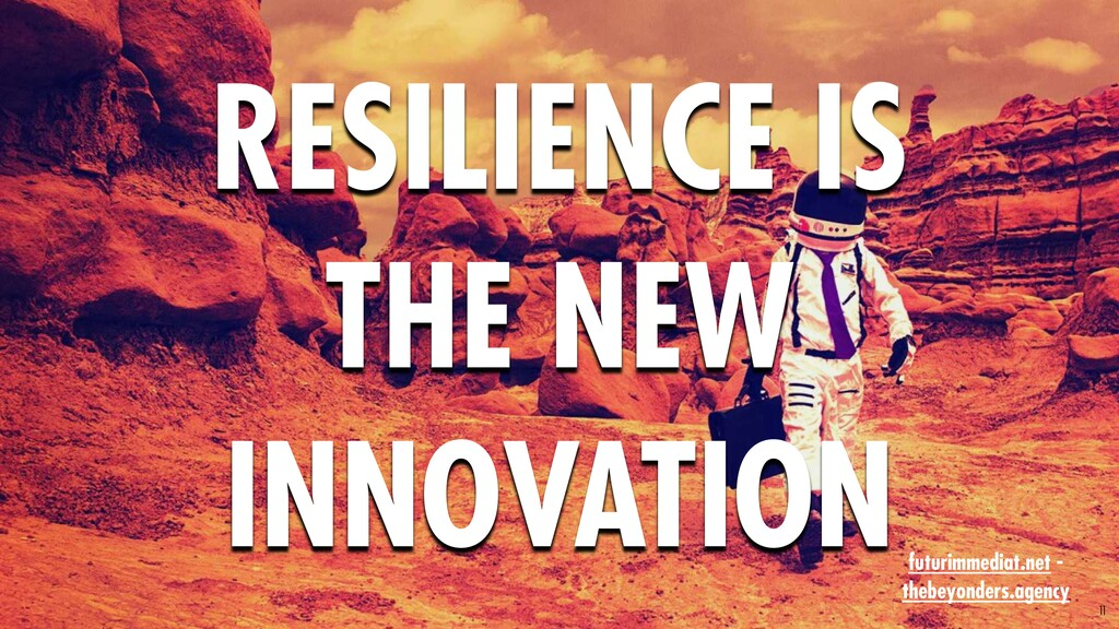 11 RESILIENCE IS THE NEW INNOVATION futurimmedi...