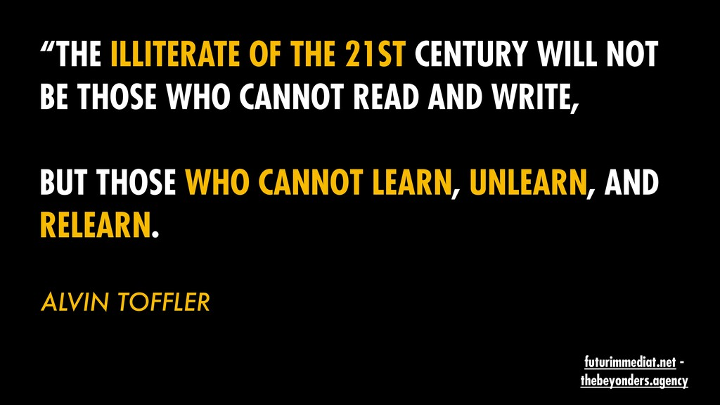 """""""THE ILLITERATE OF THE 21ST CENTURY WILL NOT BE..."""