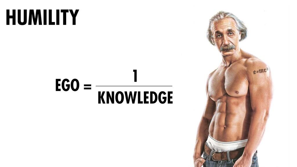 HUMILITY EGO = 1 KNOWLEDGE
