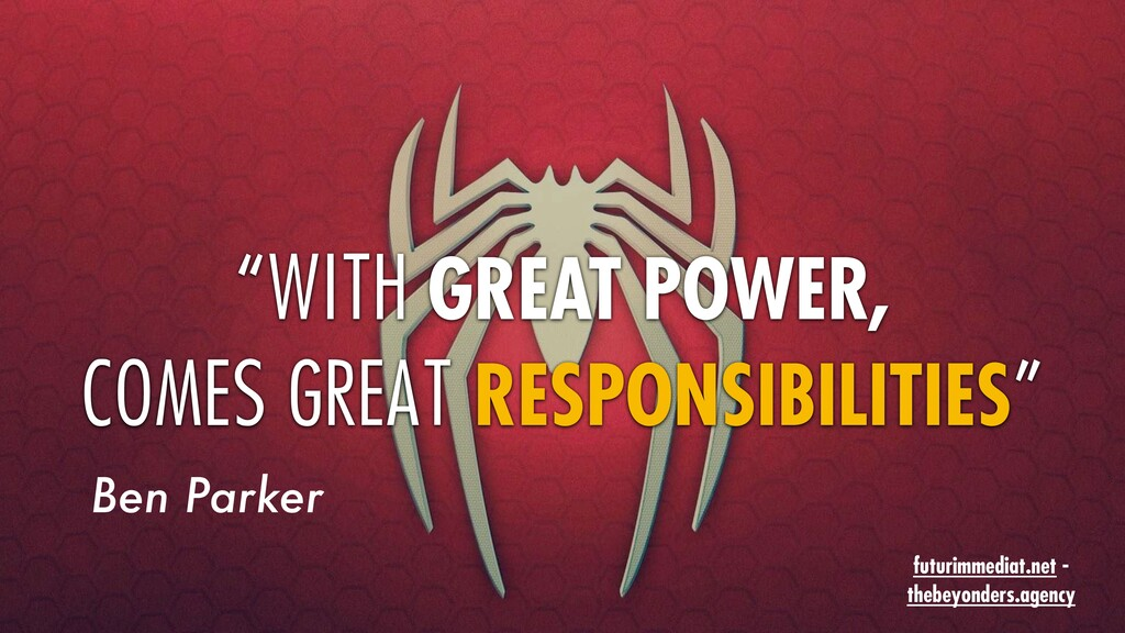 """""""WITH GREAT POWER, COMES GREAT RESPONSIBILITIES..."""