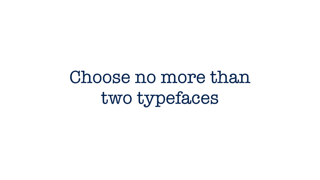 Choose no more than two typefaces
