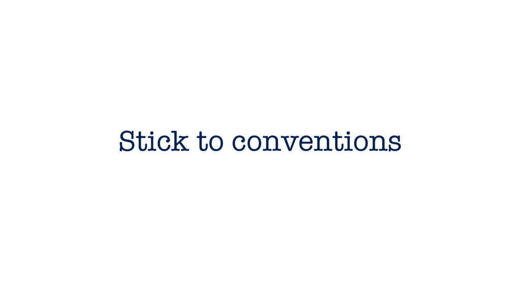 Stick to conventions