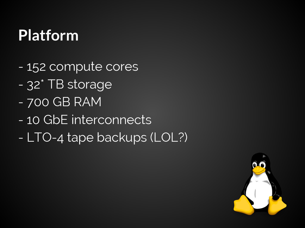 Platform - 152 compute cores - 32* TB storage -...