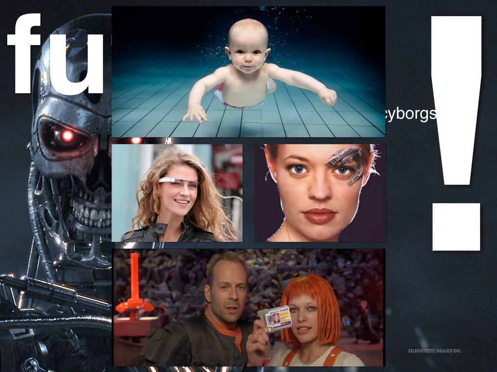 future! cyborgs! !